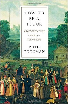 Ruth Goodman. How To Be a Tudor